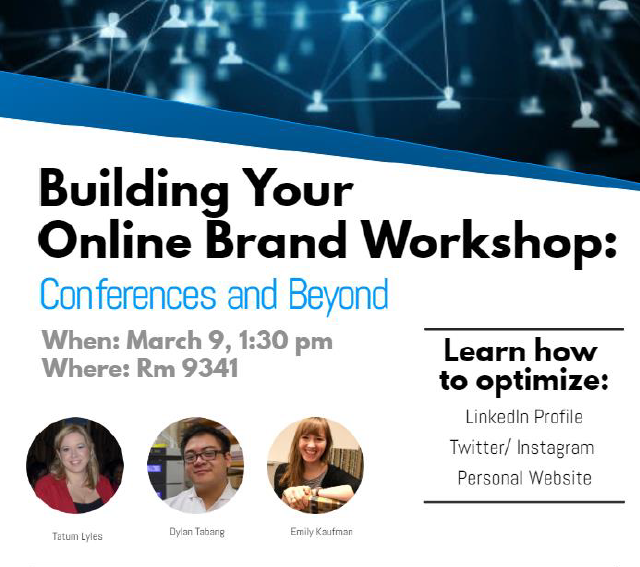 Building Your Online Brand Workshop: Conferences & Beyond Learn how to optimize LinkedIn Profile, Twitter/IG, Personal Website