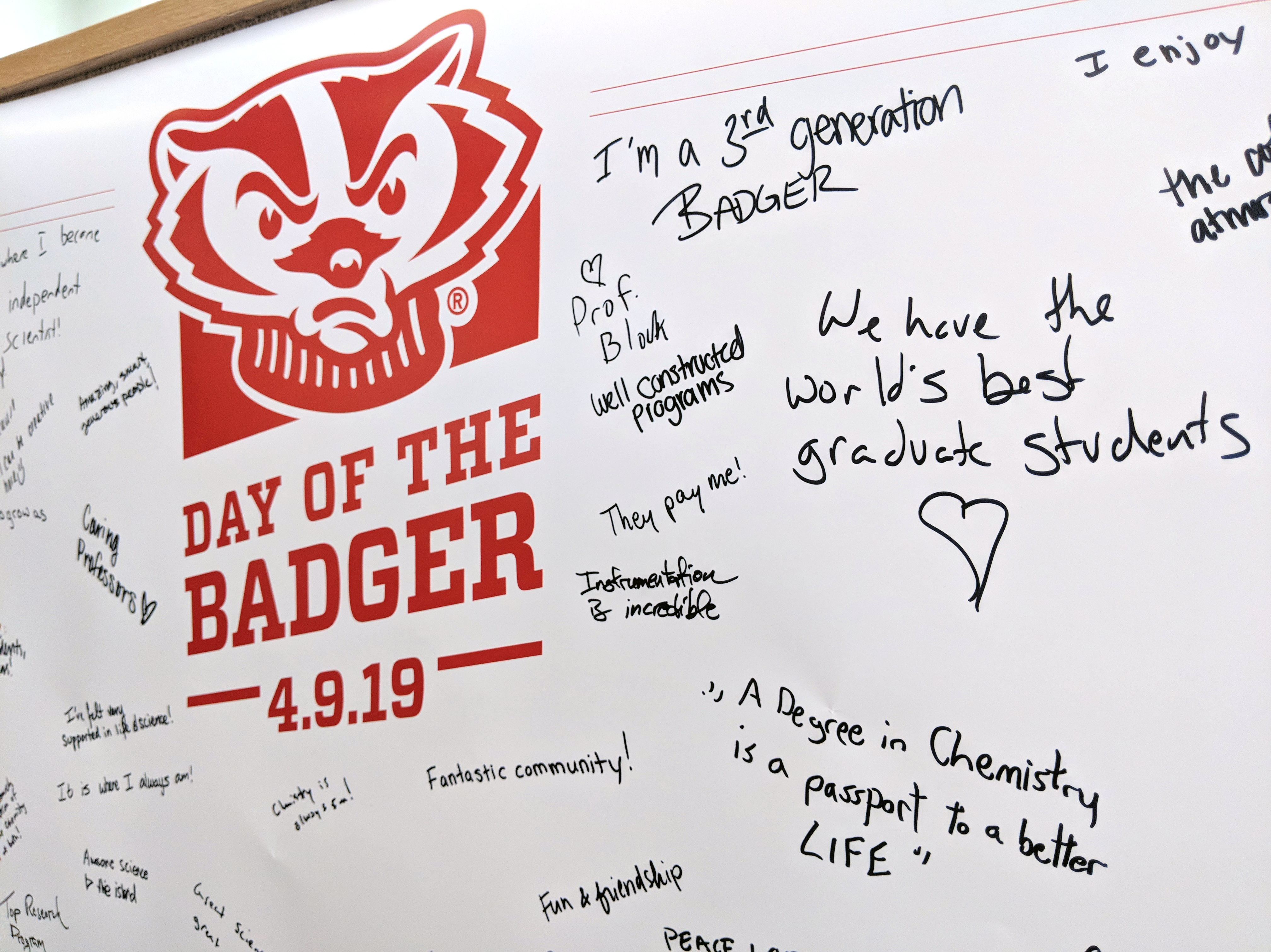 Day of the Badger 4.9.19 with comments from students including: I'm a 3rd generation Badger, heart Prof. Block, Well constructed programs, We have the world's best graduate students, They pay me!, Instrumentation is incredible, A degree in chemistry is a passport to a better life